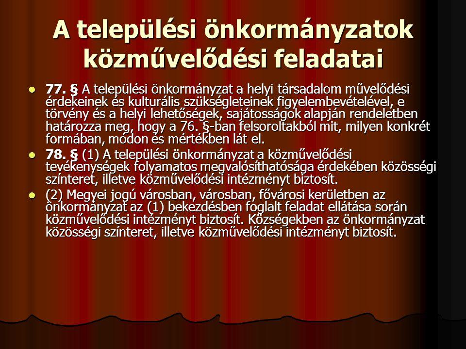  77. § A települési önkormányzat a helyi társadalom művelődési érdekeinek és kulturális szükségleteinek figyelembevételével, e törvény és a helyi leh