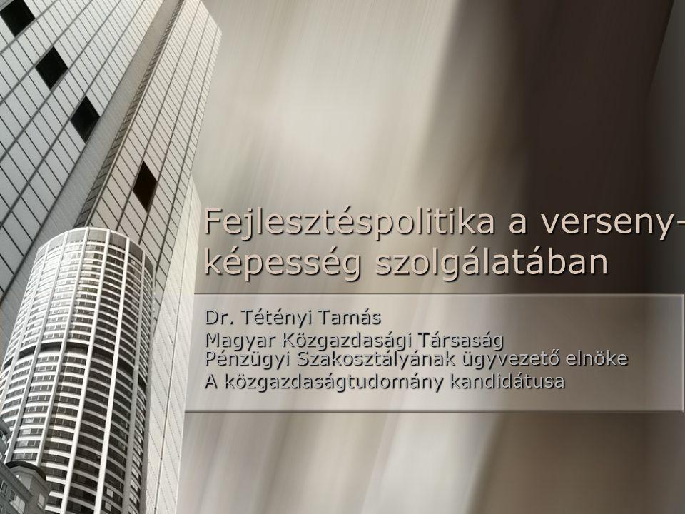 Fejlesztéspolitika a verseny- képesség szolgálatában Dr.
