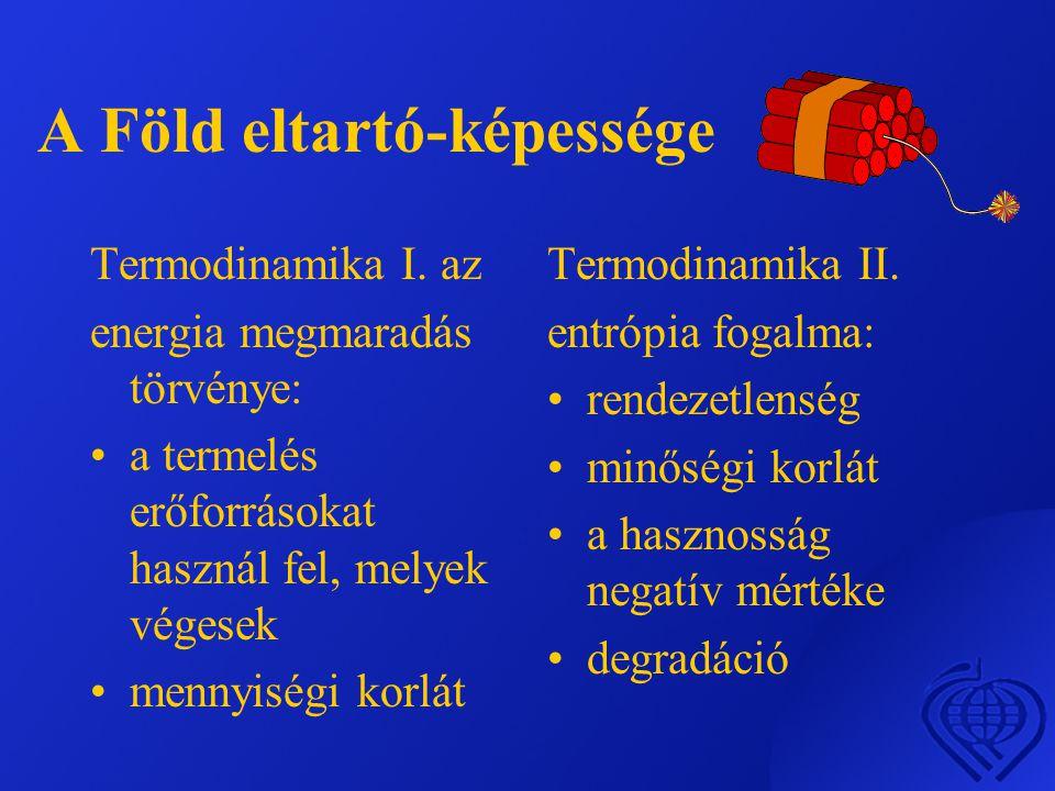 A Föld eltartó-képessége Termodinamika I. az energia megmaradás törvénye: •a termelés erőforrásokat használ fel, melyek végesek •mennyiségi korlát Ter