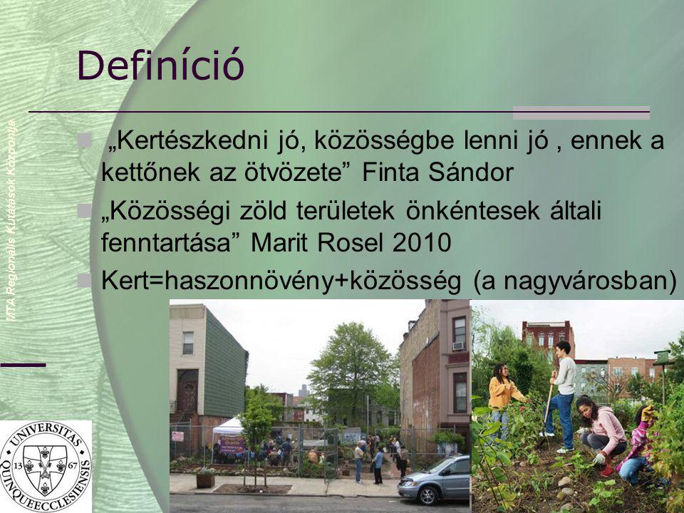 """MTA Regionális Kutatások Központja Definíció  """"Kertészkedni jó, közösségbe lenni jó, ennek a kettőnek az ötvözete Finta Sándor  """"Közösségi zöld területek önkéntesek általi fenntartása Marit Rosel 2010  Kert=haszonnövény+közösség (a nagyvárosban)"""