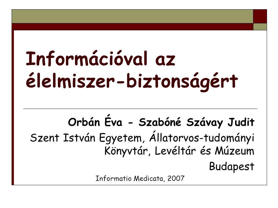 Információval az élelmiszer-biztonságért Orbán Éva - Szabóné Szávay Judit Szent István Egyetem, Állatorvos-tudományi Könyvtár, Levéltár és Múzeum Buda