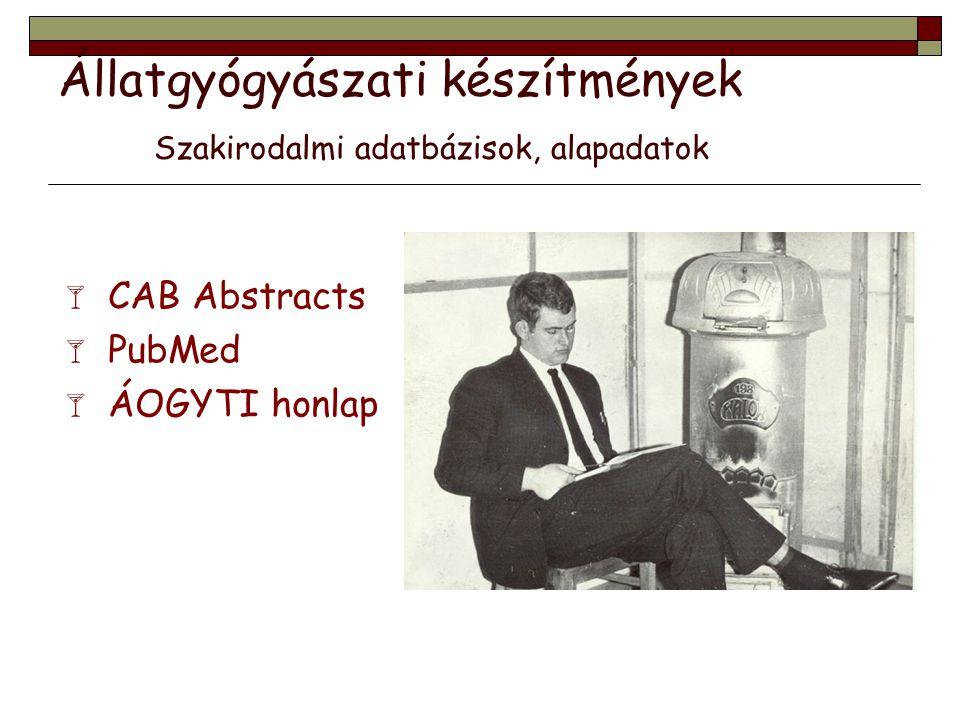 Állatgyógyászati készítmények Szakirodalmi adatbázisok, alapadatok  CAB Abstracts  PubMed  ÁOGYTI honlap