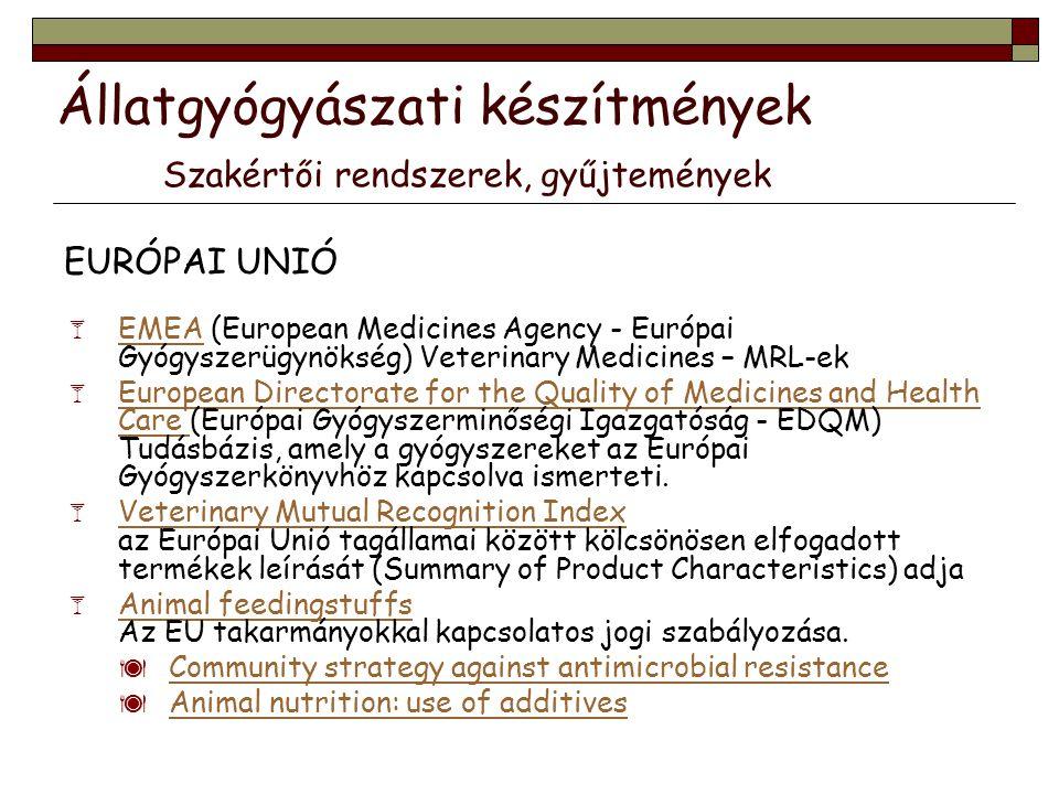 Állatgyógyászati készítmények Szakértői rendszerek, gyűjtemények EURÓPAI UNIÓ  EMEA (European Medicines Agency - Európai Gyógyszerügynökség) Veterina