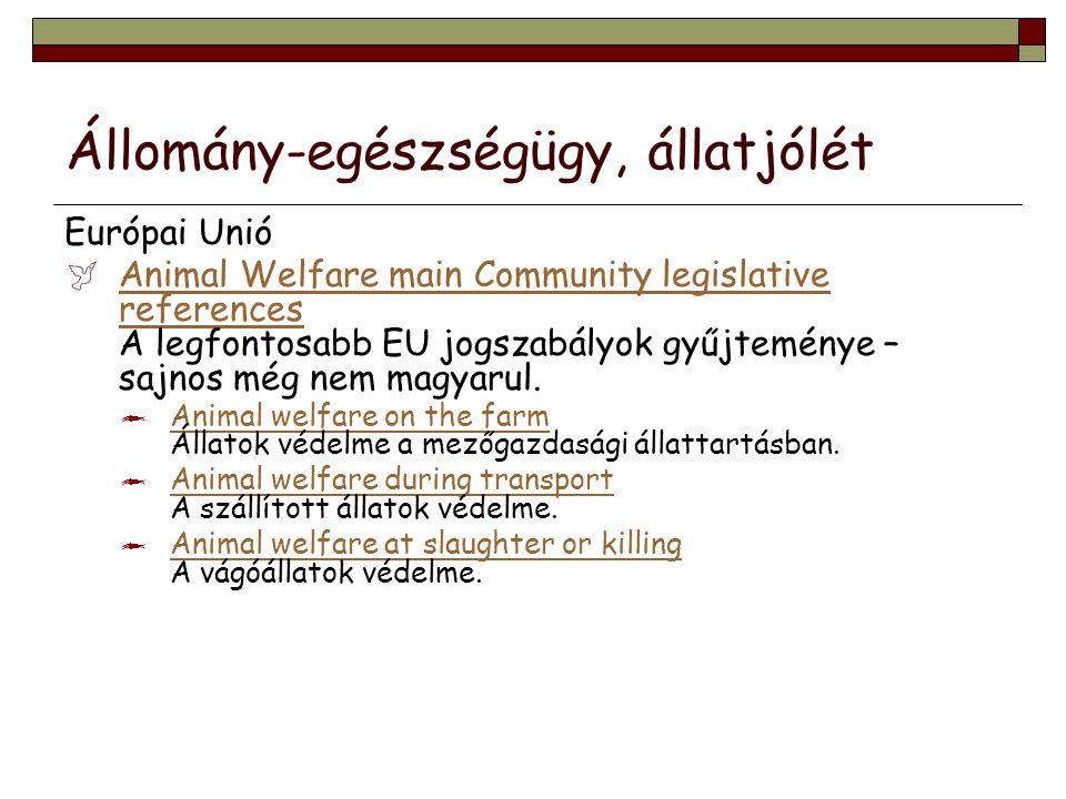 Állomány-egészségügy, állatjólét Európai Unió  Animal Welfare main Community legislative references A legfontosabb EU jogszabályok gyűjteménye – sajn