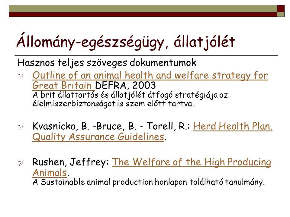 Állomány-egészségügy, állatjólét Hasznos teljes szöveges dokumentumok  Outline of an animal health and welfare strategy for Great Britain DEFRA, 2003