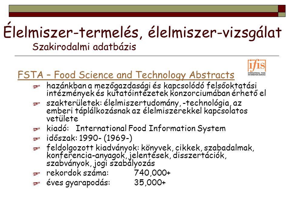 Élelmiszer-termelés, élelmiszer-vizsgálat Szakirodalmi adatbázis FSTA – Food Science and Technology Abstracts  hazánkban a mezőgazdasági és kapcsolód