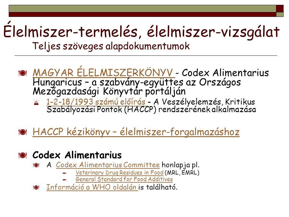  MAGYAR ÉLELMISZERKÖNYV - Codex Alimentarius Hungaricus – a szabvány-együttes az Országos Mezőgazdasági Könyvtár portálján MAGYAR ÉLELMISZERKÖNYV  1
