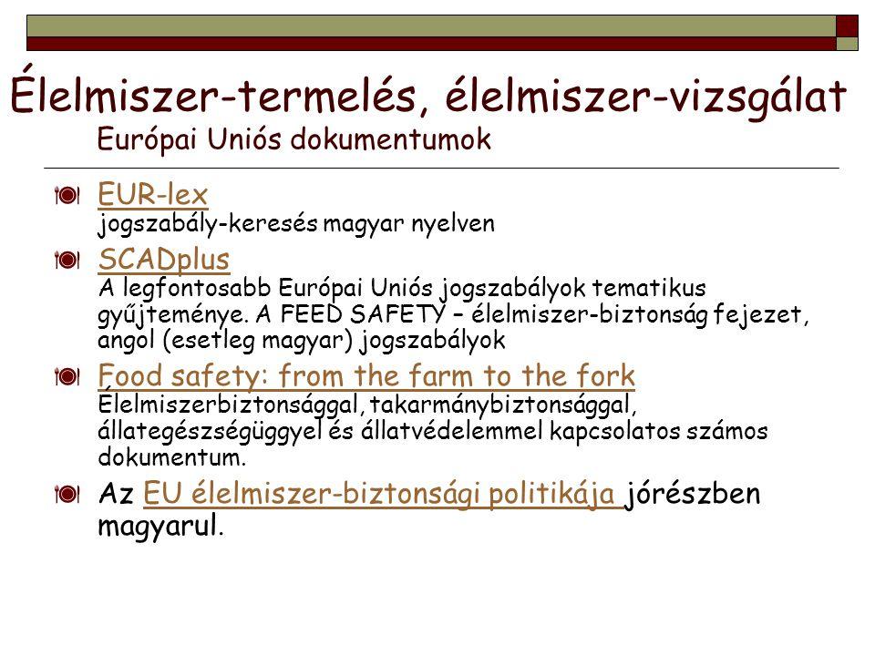  EUR-lex jogszabály-keresés magyar nyelven EUR-lex  SCADplus A legfontosabb Európai Uniós jogszabályok tematikus gyűjteménye. A FEED SAFETY – élelmi