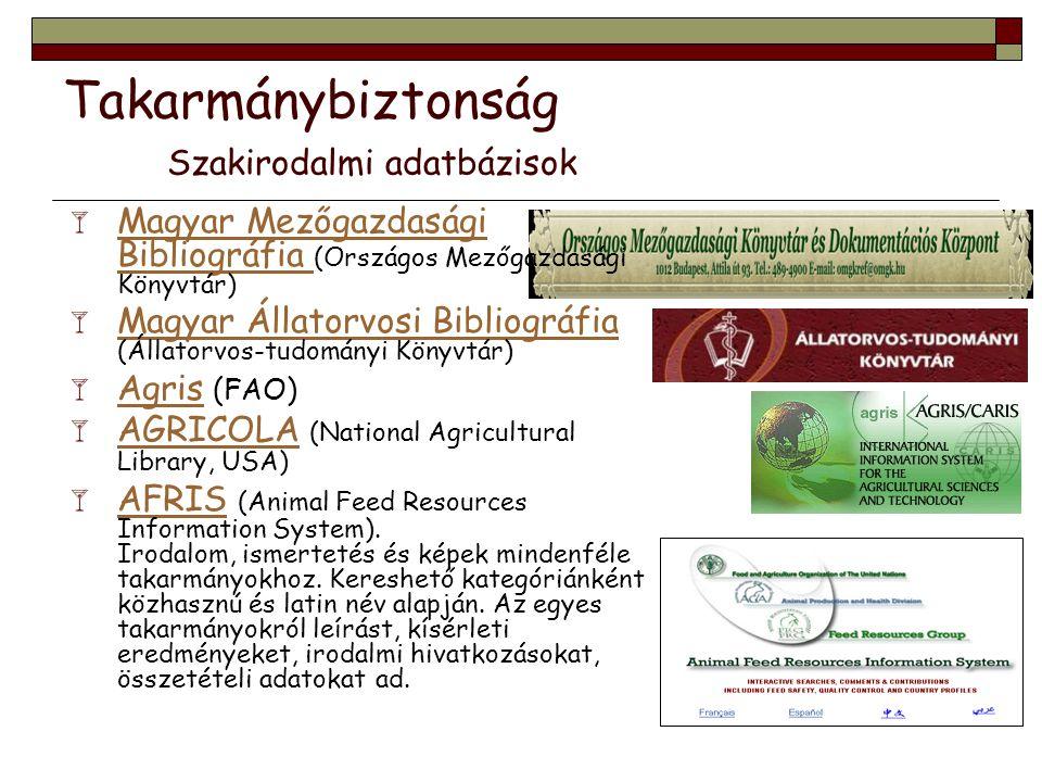 Takarmánybiztonság Szakirodalmi adatbázisok  Magyar Mezőgazdasági Bibliográfia (Országos Mezőgazdasági Könyvtár) Magyar Mezőgazdasági Bibliográfia 