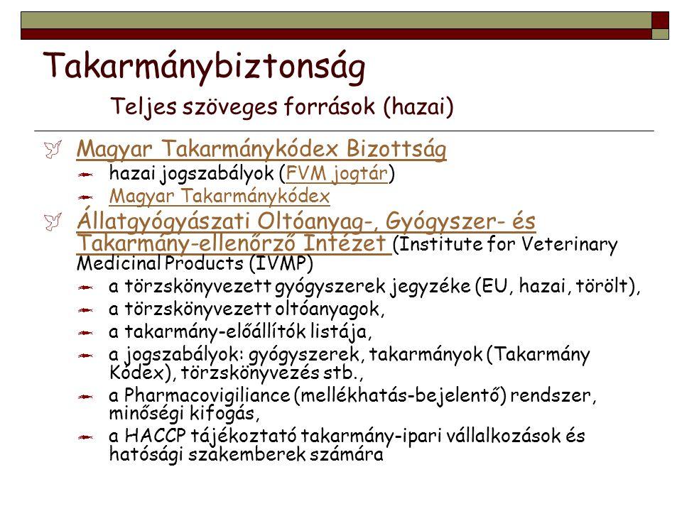 Takarmánybiztonság Teljes szöveges források (külföldi)  Animal Feed Safety Az Európai Unió takarmánybiztonsággal kapcsolatos honlapjainak gyűjteménye.