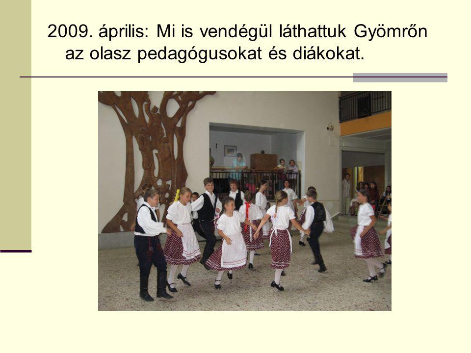 2009. április: Mi is vendégül láthattuk Gyömrőn az olasz pedagógusokat és diákokat.