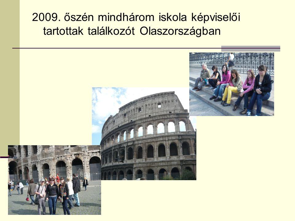 2009. őszén mindhárom iskola képviselői tartottak találkozót Olaszországban