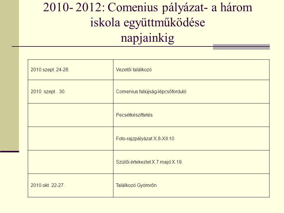 2010- 2012: Comenius pályázat- a három iskola együttműködése napjainkig 2010.szept..24-28.Vezetői találkozó 2010.
