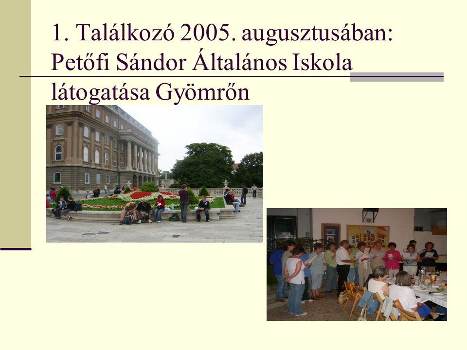 1. Találkozó 2005. augusztusában: Petőfi Sándor Általános Iskola látogatása Gyömrőn