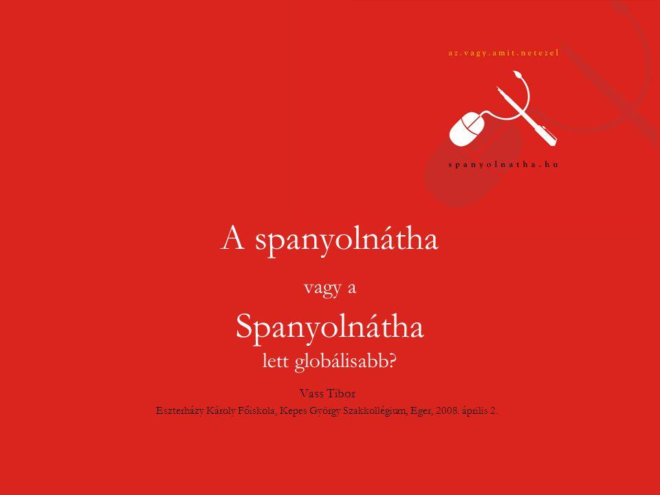 A spanyolnátha vagy a Spanyolnátha lett globálisabb.