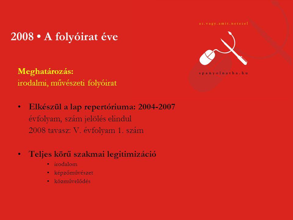 Meghatározás: irodalmi, művészeti folyóirat •Elkészül a lap repertóriuma: 2004-2007 évfolyam, szám jelölés elindul 2008 tavasz: V.