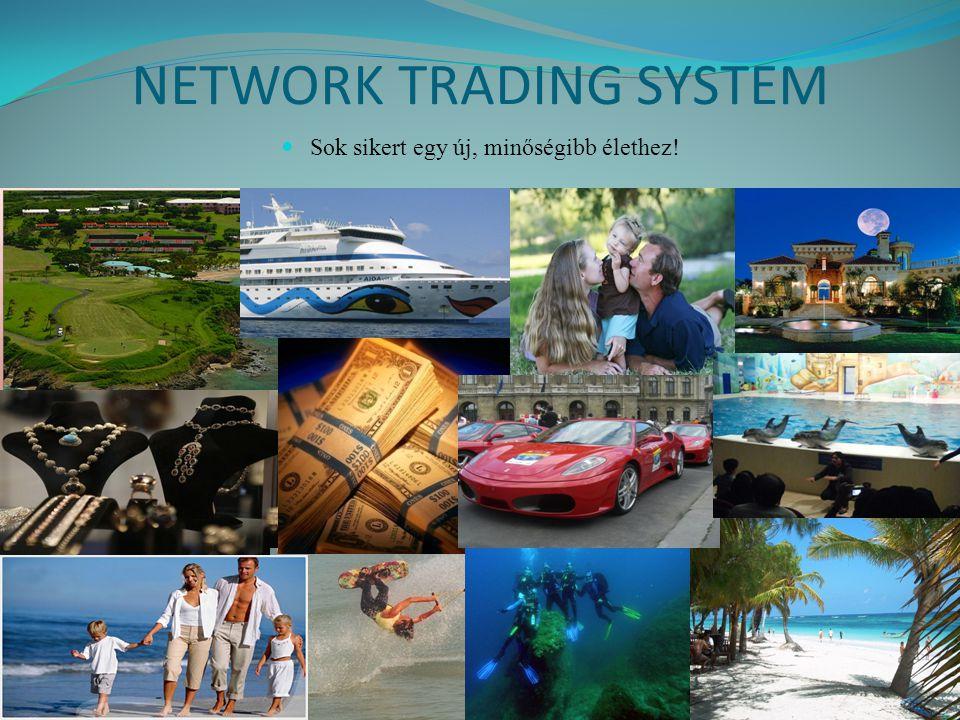 NETWORK TRADING SYSTEM  Sok sikert egy új, minőségibb élethez!