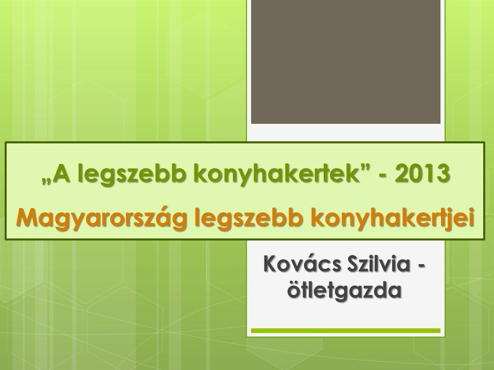 """""""A legszebb konyhakertek"""" - 2013 Magyarország legszebb konyhakertjei Kovács Szilvia - ötletgazda"""