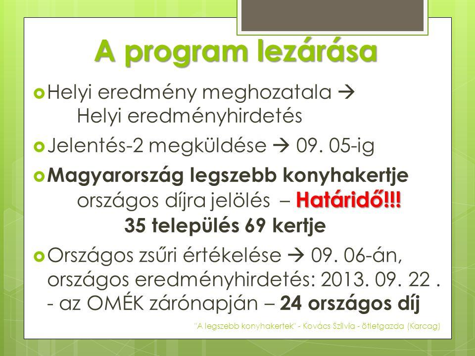 A program lezárása  Helyi eredmény meghozatala  Helyi eredményhirdetés  Jelentés-2 megküldése  09. 05-ig Határidő!!!  Magyarország legszebb konyh