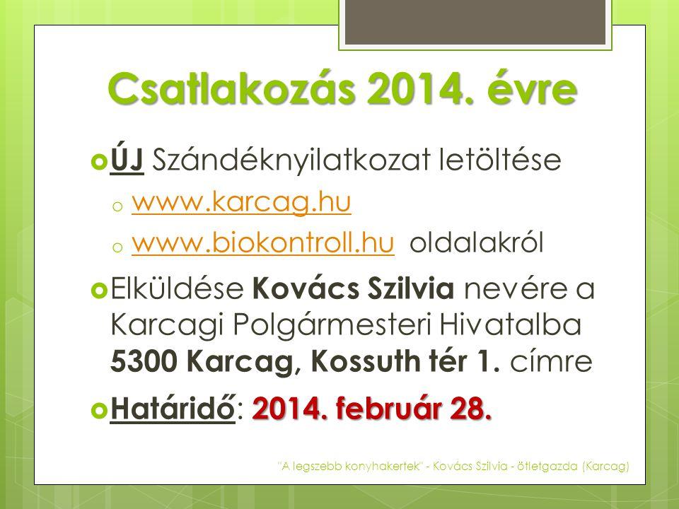 Csatlakozás 2014. évre  ÚJ Szándéknyilatkozat letöltése o www.karcag.hu www.karcag.hu o www.biokontroll.hu oldalakról www.biokontroll.hu  Elküldése