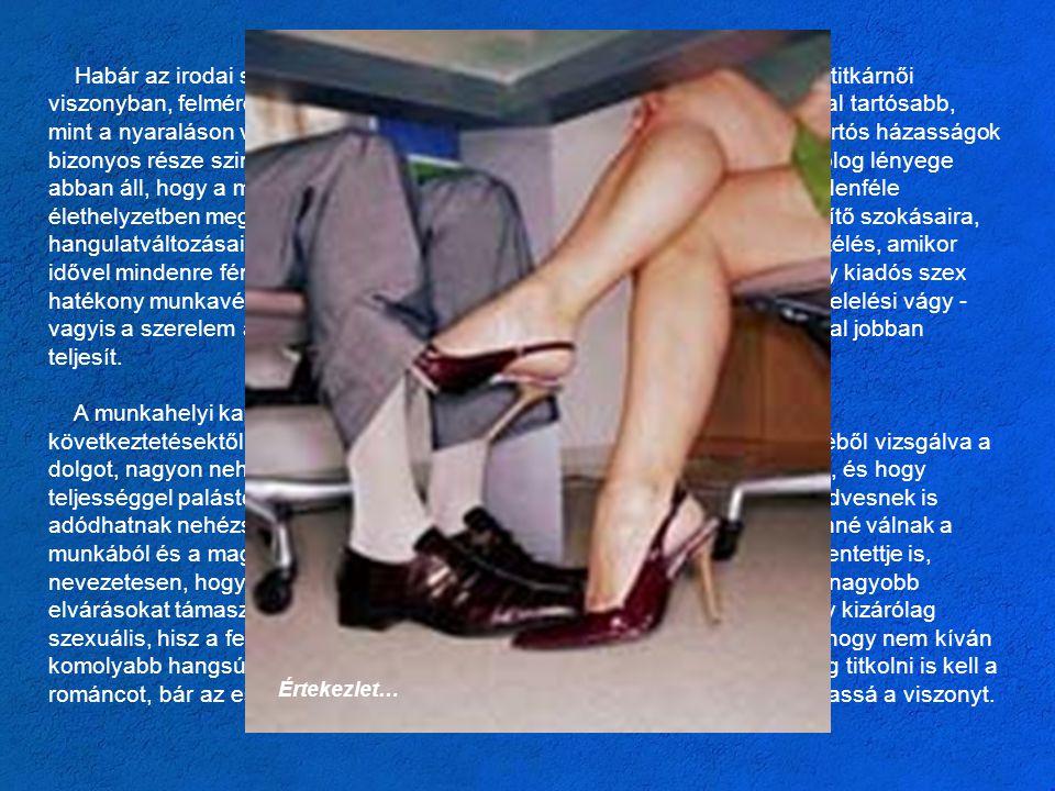 Habár az irodai szerelem a legtöbb ember képzeletében kimerül a főnök-titkárnői viszonyban, felmérésekkel igazolt, hogy az irodai kapcsolatok többsége