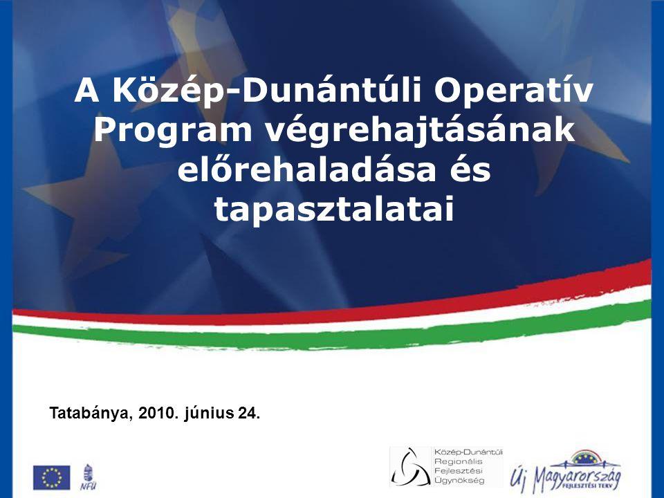 A Közép-Dunántúli Operatív Program végrehajtásának előrehaladása és tapasztalatai Tatabánya, 2010.