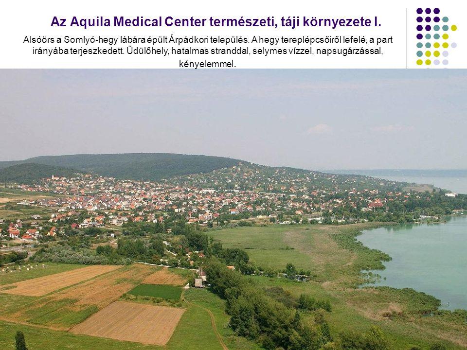 Az Aquila Medical Center természeti, táji környezete I. Alsóörs a Somlyó-hegy lábára épült Árpádkori település. A hegy tereplépcsőiről lefelé, a part