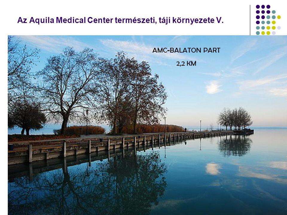 Az Aquila Medical Center természeti, táji környezete V. AMC-BALATON PART 2,2 KM