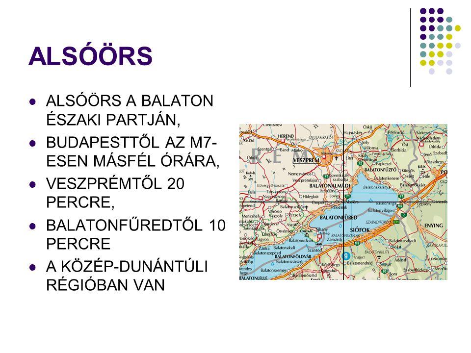 ALSÓÖRS  ALSÓÖRS A BALATON ÉSZAKI PARTJÁN,  BUDAPESTTŐL AZ M7- ESEN MÁSFÉL ÓRÁRA,  VESZPRÉMTŐL 20 PERCRE,  BALATONFŰREDTŐL 10 PERCRE  A KÖZÉP-DUNÁNTÚLI RÉGIÓBAN VAN
