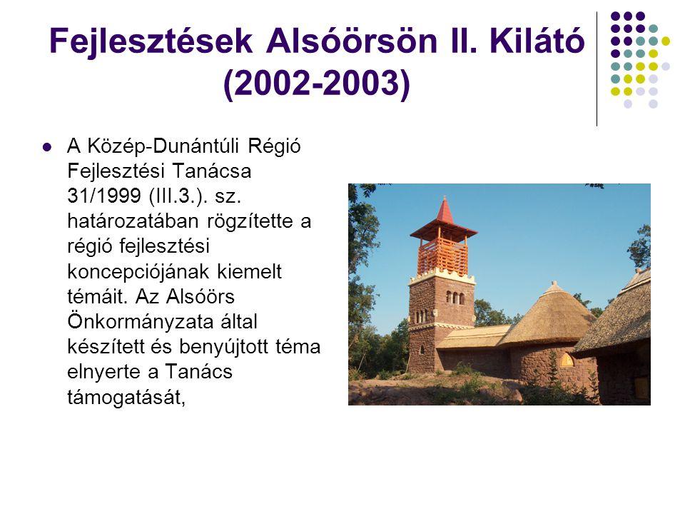 Fejlesztések Alsóörsön II. Kilátó (2002-2003)  A Közép-Dunántúli Régió Fejlesztési Tanácsa 31/1999 (III.3.). sz. határozatában rögzítette a régió fej