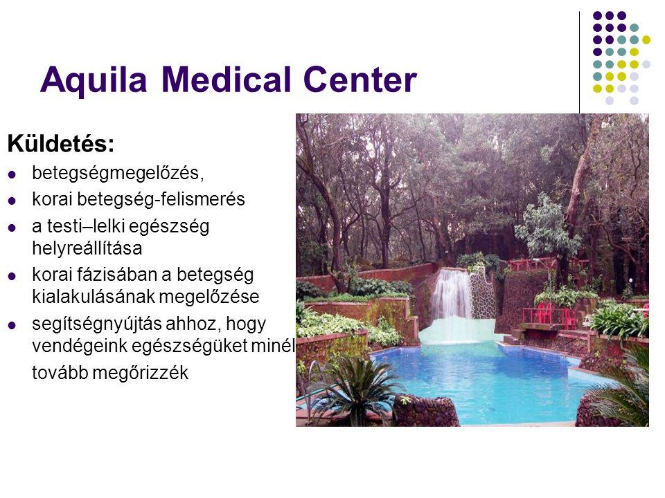 Aquila Medical Center Küldetés:  betegségmegelőzés,  korai betegség-felismerés  a testi–lelki egészség helyreállítása  korai fázisában a betegség