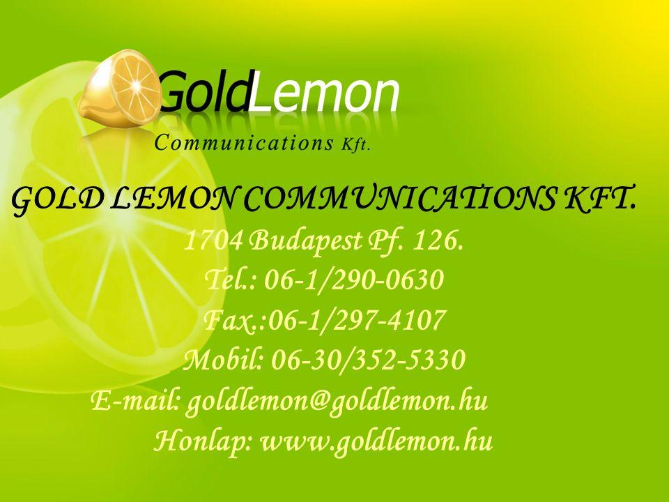 GOLD LEMON COMMUNICATIONS KFT. 1704 Budapest Pf. 126. Tel.: 06-1/290-0630 Fax.:06-1/297-4107 Mobil: 06-30/352-5330 E-mail: goldlemon@goldlemon.hu Honl