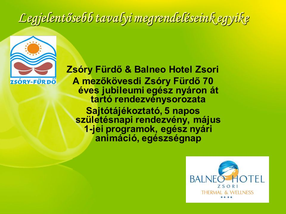 Legjelentősebb tavalyi megrendeléseink egyike Zsóry Fürdő & Balneo Hotel Zsori A mezőkövesdi Zsóry Fürdő 70 éves jubileumi egész nyáron át tartó rende