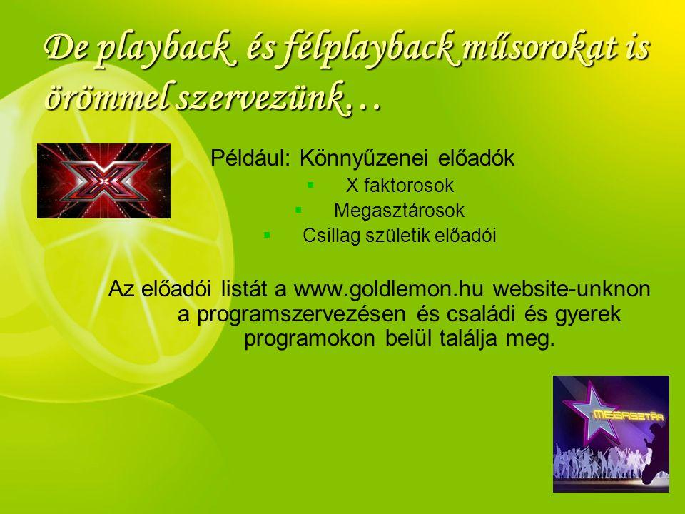 De playback és félplayback műsorokat is örömmel szervezünk… Például: Könnyűzenei előadók   X faktorosok   Megasztárosok   Csillag születik előad