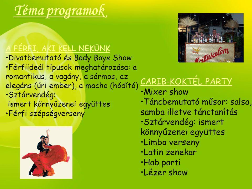 Téma programok A FÉRFI, AKI KELL NEKÜNK •Divatbemutató és Body Boys Show •Férfiideál típusok meghatározása: a romantikus, a vagány, a sármos, az elegá