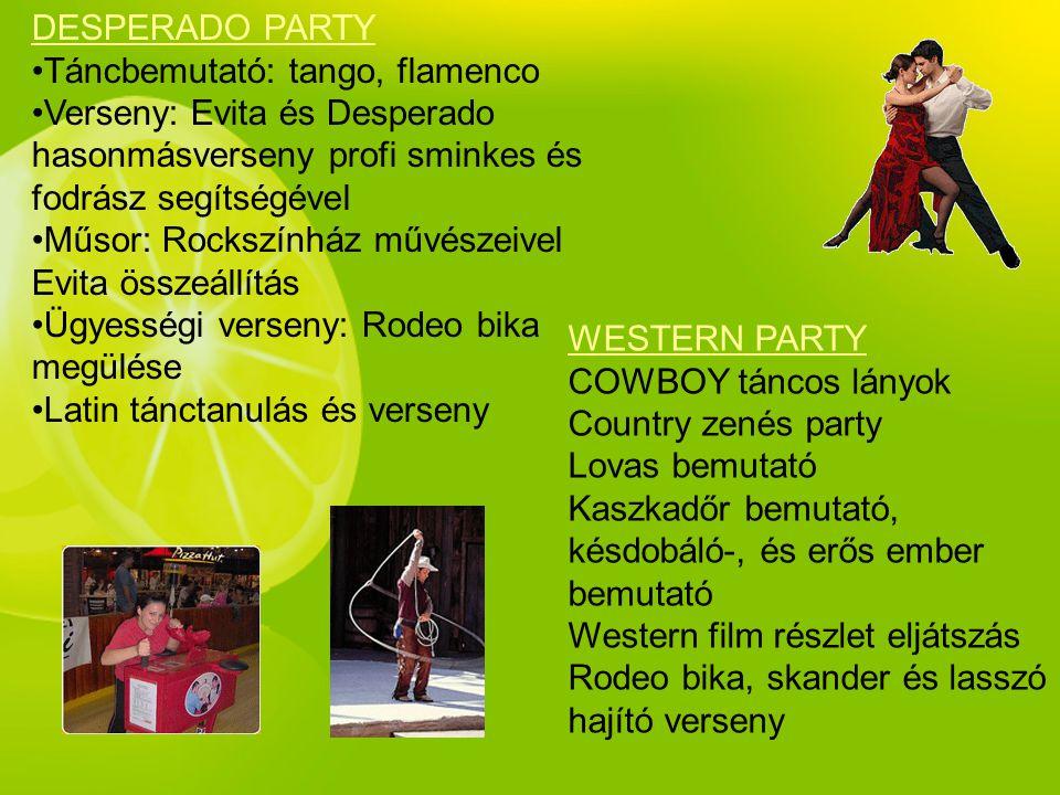 DESPERADO PARTY •Táncbemutató: tango, flamenco •Verseny: Evita és Desperado hasonmásverseny profi sminkes és fodrász segítségével •Műsor: Rockszínház
