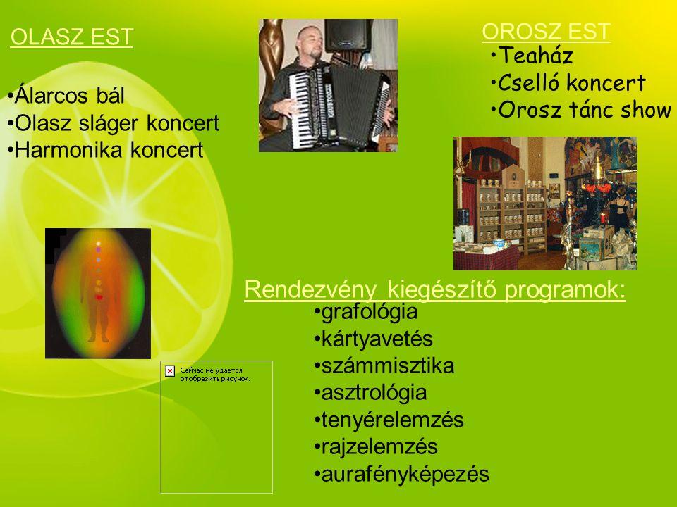 OLASZ EST •Álarcos bál •Olasz sláger koncert •Harmonika koncert OROSZ EST •Teaház •Cselló koncert •Orosz tánc show Rendezvény kiegészítő programok: •g