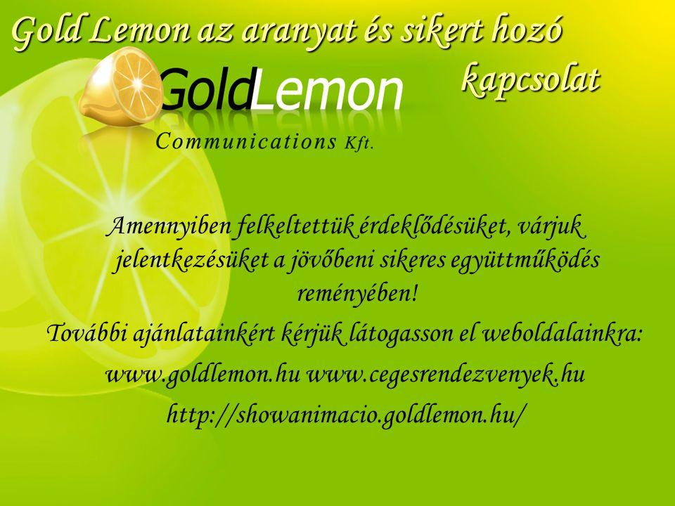 Gold Lemon az aranyat és sikert hozó kapcsolat Amennyiben felkeltettük érdeklődésüket, várjuk jelentkezésüket a jövőbeni sikeres együttműködés reményé