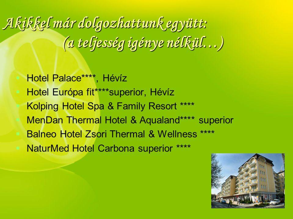 Akikkel már dolgozhattunk együtt: (a teljesség igénye nélkül…)   Hotel Palace****, Hévíz   Hotel Európa fit****superior, Hévíz   Kolping Hotel S