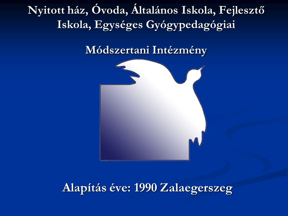 Nyitott ház, Óvoda, Általános Iskola, Fejlesztő Iskola, Egységes Gyógypedagógiai Módszertani Intézmény Alapítás éve: 1990 Zalaegerszeg