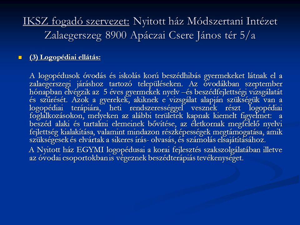 IKSZ fogadó szervezet: Nyitott ház Módszertani Intézet Zalaegerszeg 8900 Apáczai Csere János tér 5/a  (3) Logopédiai ellátás: A logopédusok óvodás és