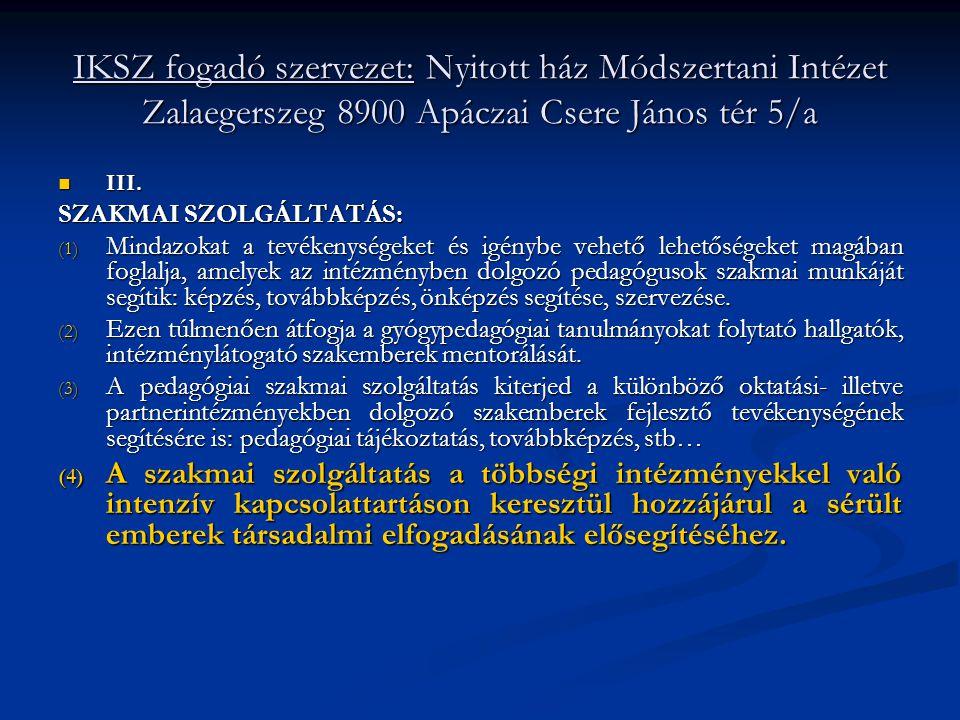 IKSZ fogadó szervezet: Nyitott ház Módszertani Intézet Zalaegerszeg 8900 Apáczai Csere János tér 5/a  III. SZAKMAI SZOLGÁLTATÁS: (1) Mindazokat a tev