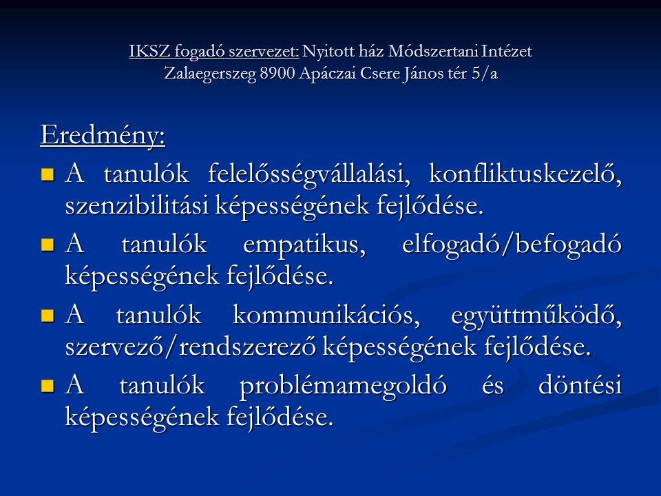 IKSZ fogadó szervezet: Nyitott ház Módszertani Intézet Zalaegerszeg 8900 Apáczai Csere János tér 5/a Eredmény:  A tanulók felelősségvállalási, konfli