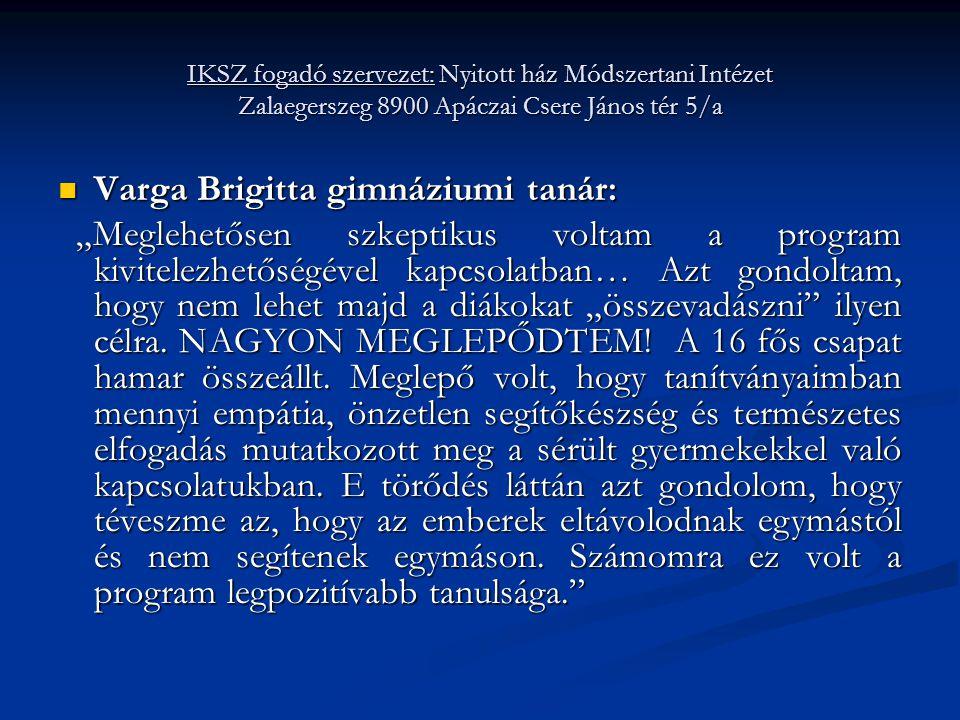 """IKSZ fogadó szervezet: Nyitott ház Módszertani Intézet Zalaegerszeg 8900 Apáczai Csere János tér 5/a  Varga Brigitta gimnáziumi tanár: """"Meglehetősen"""
