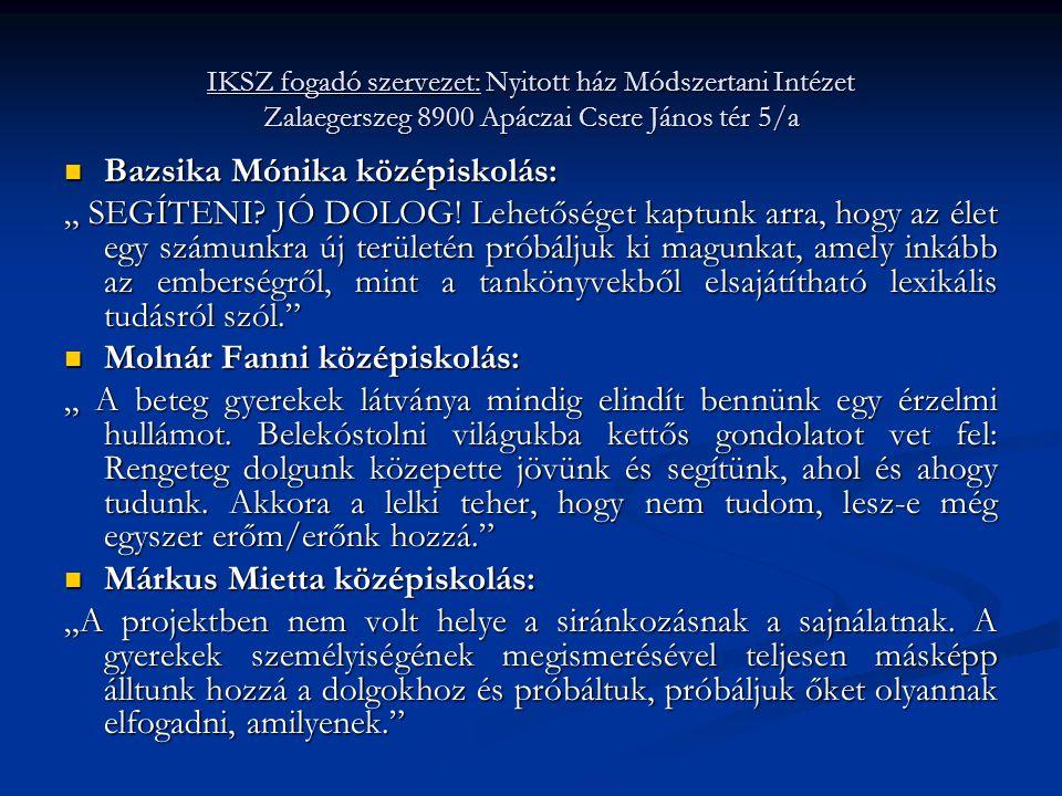 """IKSZ fogadó szervezet: Nyitott ház Módszertani Intézet Zalaegerszeg 8900 Apáczai Csere János tér 5/a  Bazsika Mónika középiskolás: """" SEGÍTENI? JÓ DOL"""