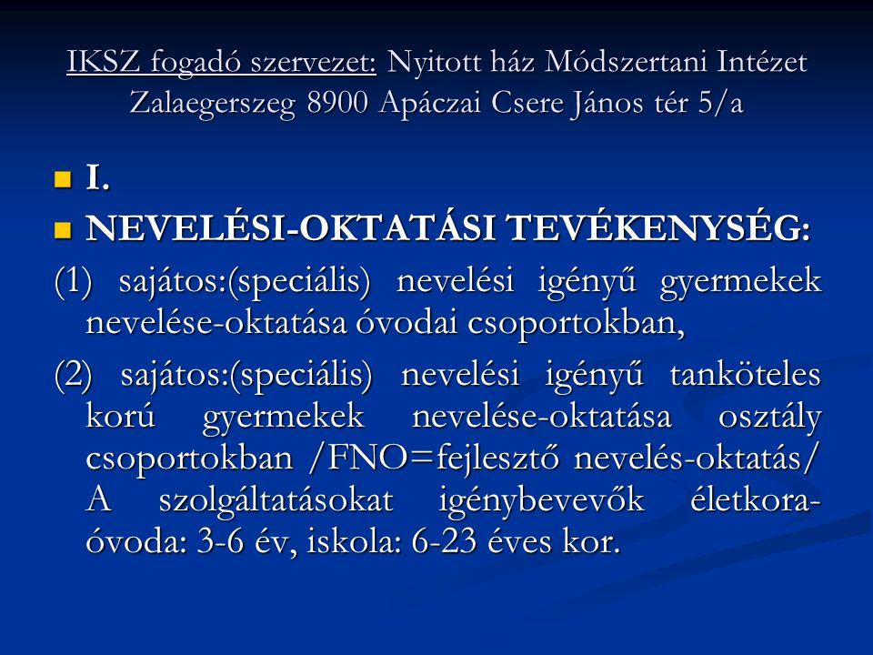 IKSZ fogadó szervezet: Nyitott ház Módszertani Intézet Zalaegerszeg 8900 Apáczai Csere János tér 5/a  I.  NEVELÉSI-OKTATÁSI TEVÉKENYSÉG: (1) sajátos