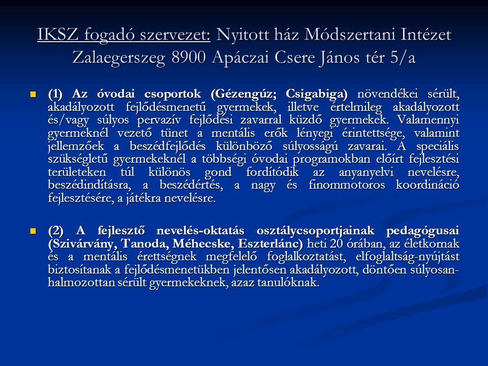 IKSZ fogadó szervezet: Nyitott ház Módszertani Intézet Zalaegerszeg 8900 Apáczai Csere János tér 5/a  (1) Az óvodai csoportok (Gézengúz; Csigabiga) n