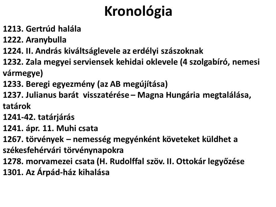 Kronológia 1213. Gertrúd halála 1222. Aranybulla 1224. II. András kiváltságlevele az erdélyi szászoknak 1232. Zala megyei serviensek kehidai oklevele