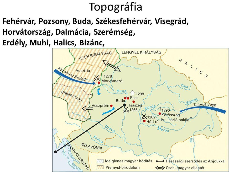 Topográfia Fehérvár, Pozsony, Buda, Székesfehérvár, Visegrád, Horvátország, Dalmácia, Szerémség, Erdély, Muhi, Halics, Bizánc,