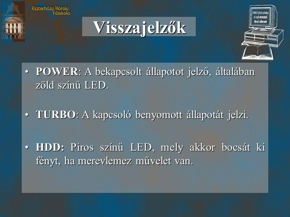 Visszajelzők •POWER: A bekapcsolt állapotot jelző, általában zöld színű LED.